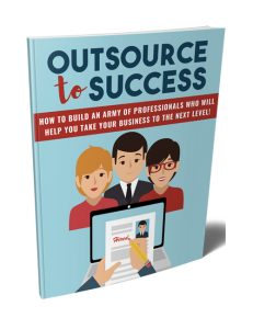 outsource to success plr ebook shows you how to attract the best freelancers to boost your business