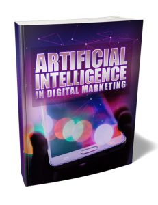 Artificial Intelligence in Digital Marketing PLR Ebook shows you how AI is changing the online landscape